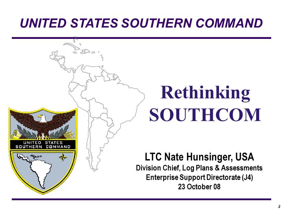 2 LTC Nate Hunsinger, USA Division Chief, Log Plans & Assessments Enterprise Support Directorate (J4) 23 October 08 UNITED STATES SOUTHERN COMMAND Ret