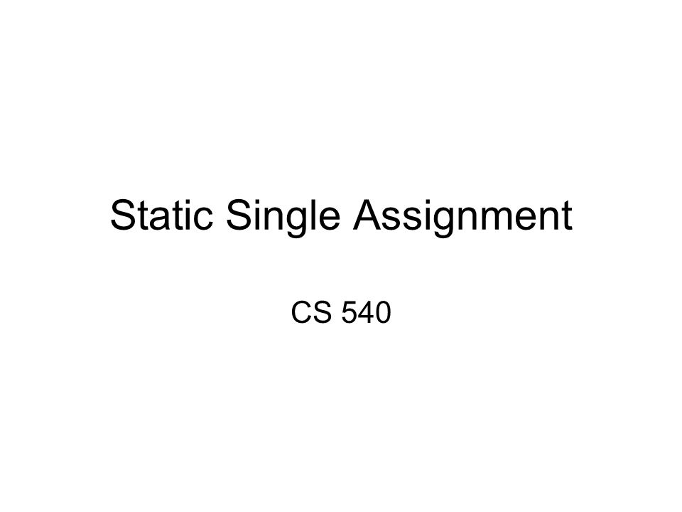Static Single Assignment CS 540