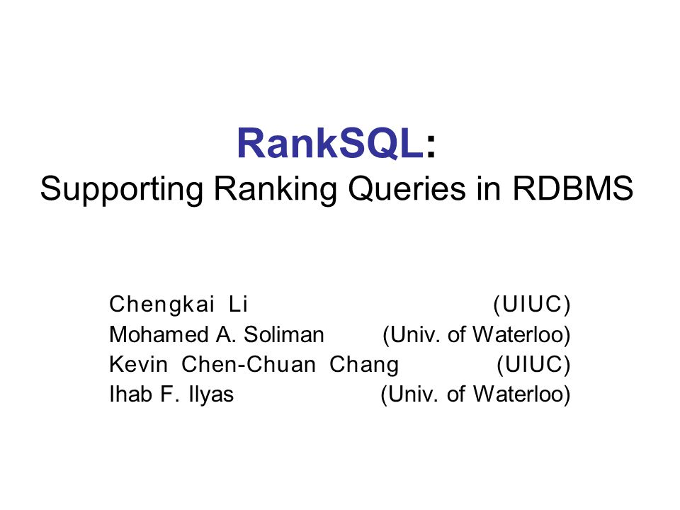 RankSQL: Supporting Ranking Queries in RDBMS Chengkai Li (UIUC) Mohamed A.