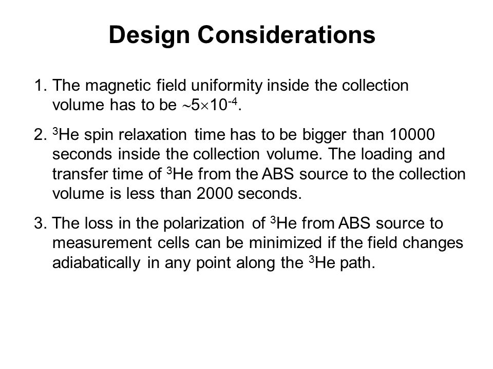 Design Considerations 1.The magnetic field uniformity inside the collection volume has to be  5  10 -4.