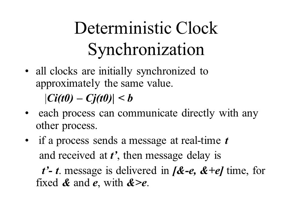 Deterministic Clock Synchronization all clocks are initially synchronized to approximately the same value.
