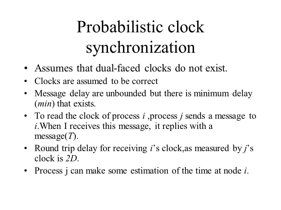 Probabilistic clock synchronization Assumes that dual-faced clocks do not exist.