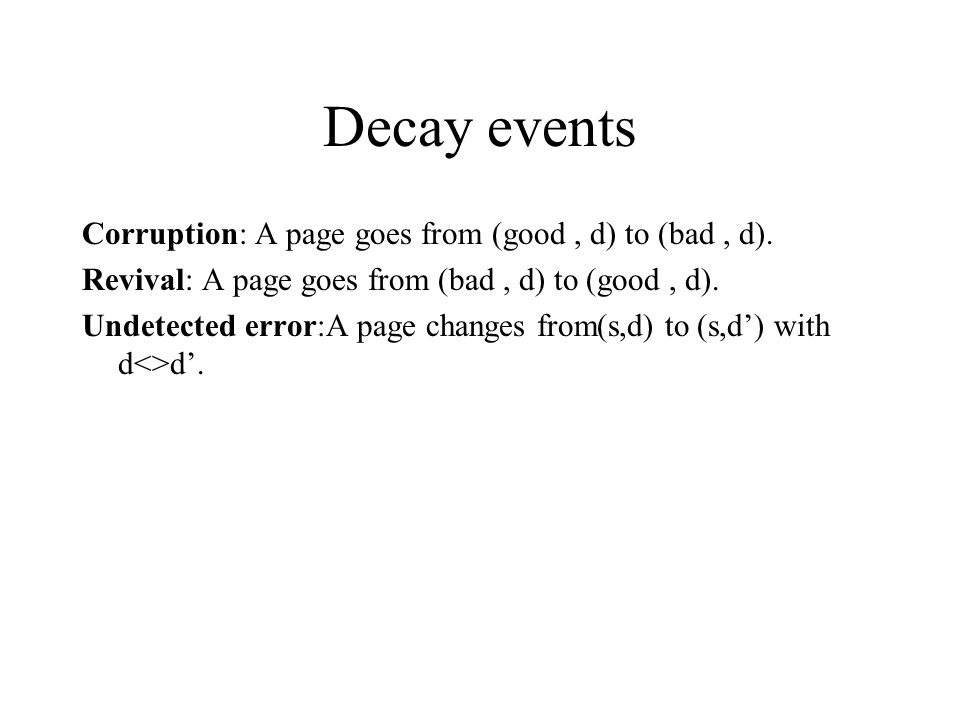 Decay events Corruption: A page goes from (good, d) to (bad, d).