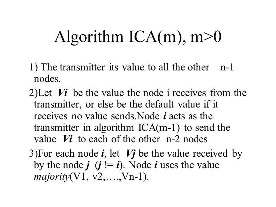 Algorithm ICA(m), m>0 1) The transmitter its value to all the other n-1 nodes.
