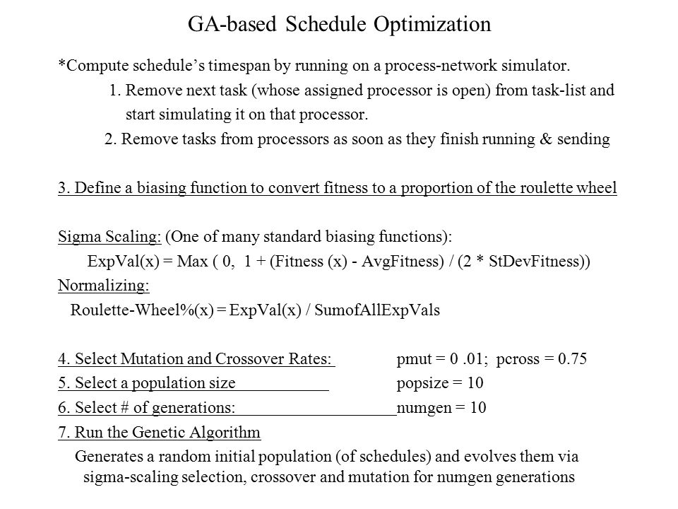 GA-based Schedule Optimization *Compute schedule's timespan by running on a process-network simulator. 1. Remove next task (whose assigned processor i