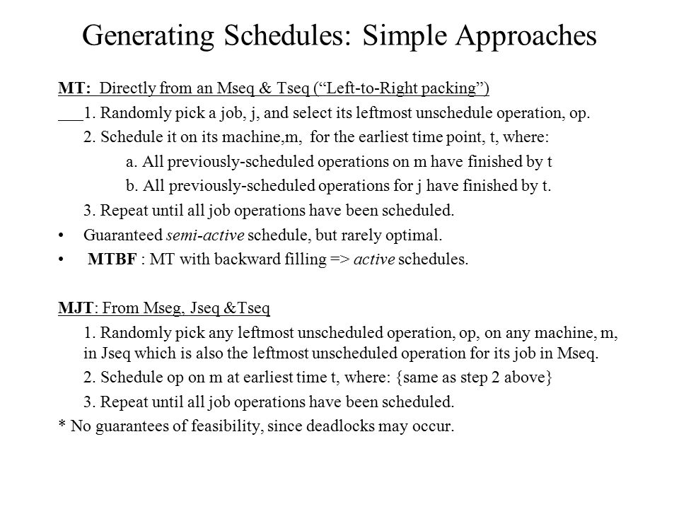 "Generating Schedules: Simple Approaches MT: Directly from an Mseq & Tseq (""Left-to-Right packing"") 1. Randomly pick a job, j, and select its leftmost"