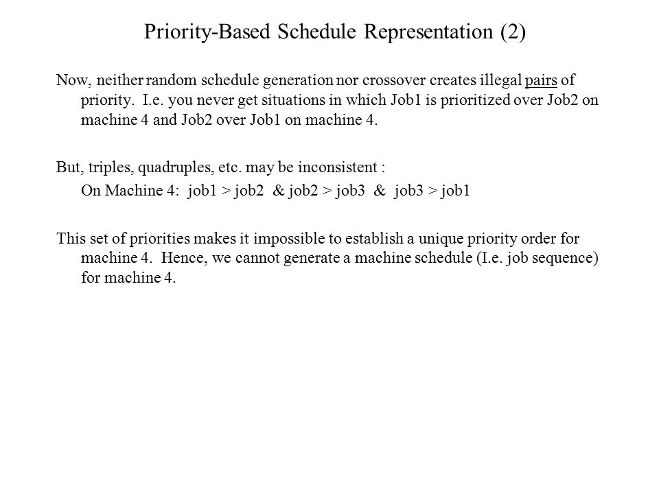 Priority-Based Schedule Representation (2) Now, neither random schedule generation nor crossover creates illegal pairs of priority. I.e. you never get