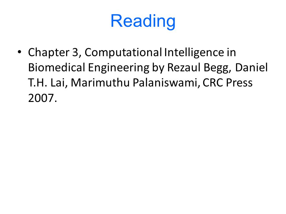 Reading Chapter 3, Computational Intelligence in Biomedical Engineering by Rezaul Begg, Daniel T.H. Lai, Marimuthu Palaniswami, CRC Press 2007.