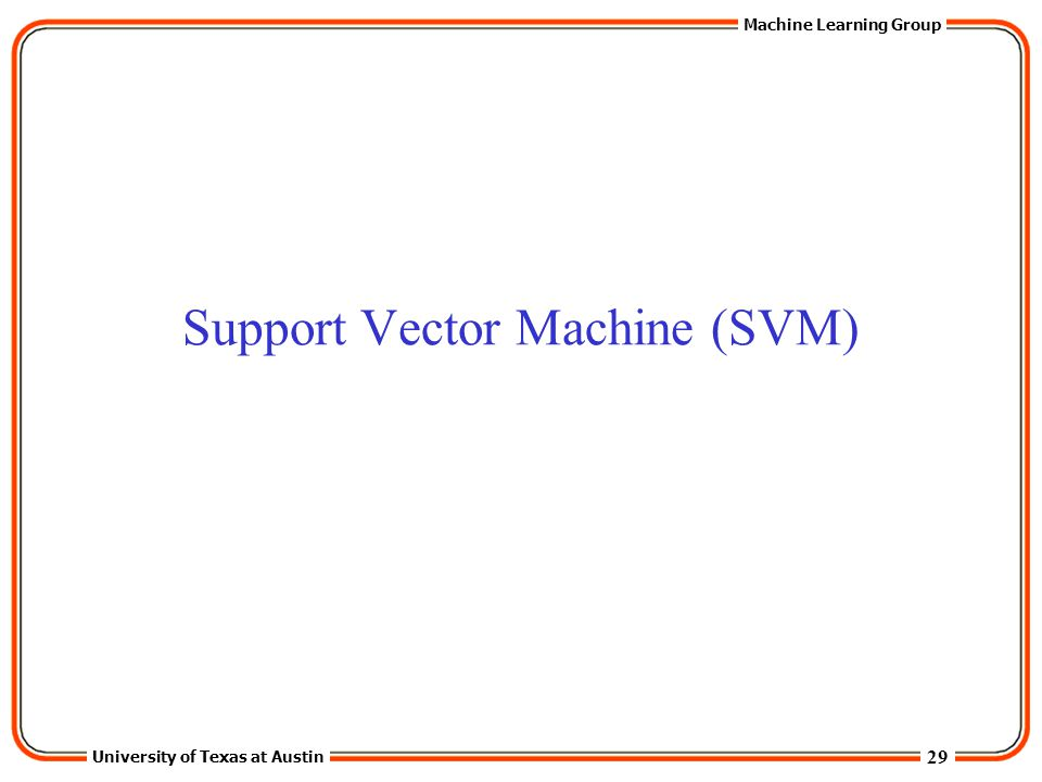 29 University of Texas at Austin Machine Learning Group Support Vector Machine (SVM)