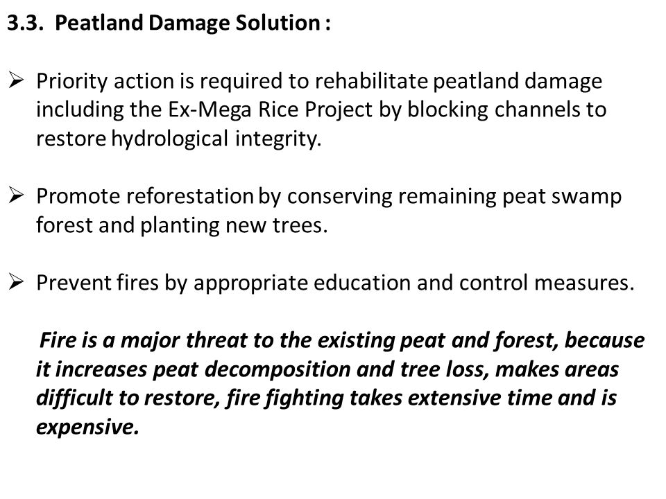3.3. Peatland Damage Solution :  Priority action is required to rehabilitate peatland damage including the Ex-Mega Rice Project by blocking channels