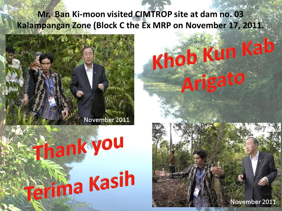 November 2011 Mr. Ban Ki-moon visited CIMTROP site at dam no.