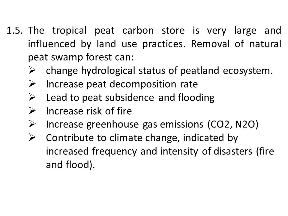 1.5.The tropical peat carbon store is very large and influenced by land use practices. Removal of natural peat swamp forest can:  change hydrological