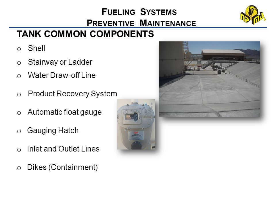SYSTEM EQUIPMENT, Cont'd o Pumping Facilities o Enclosed o Shelter o Open Pad o Pantographs o Hose End o Solid o Marine Loading Arms at Piers o Hydrant Fueling Valves in Hydrant Outlet Pits o Hoses o Loading o Off-Loading o Meters F UELING S YSTEMS P REVENTIVE M AINTENANCE