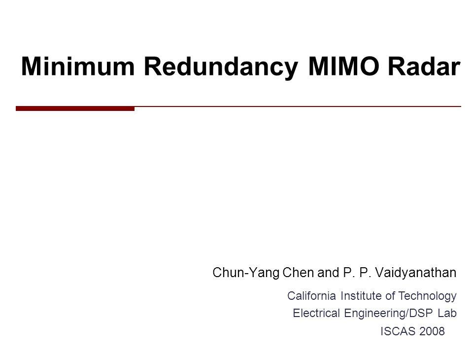 12Chun-Yang Chen, Caltech DSP Lab   ISCAS 2008 MIMO Radar – Virtual Array Receiver: N elements Virtual array: NM elements Transmitter: M elements += [D.