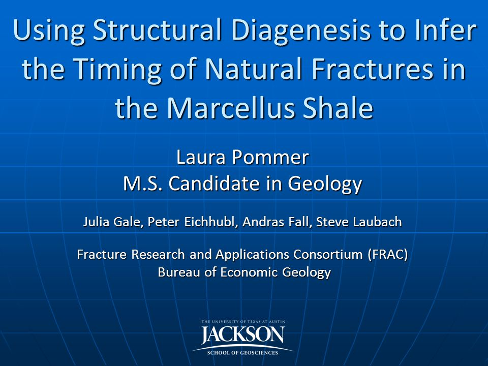 Using Structural Diagenesis to Infer the Timing of Natural Fractures in the Marcellus Shale Laura Pommer M.S.