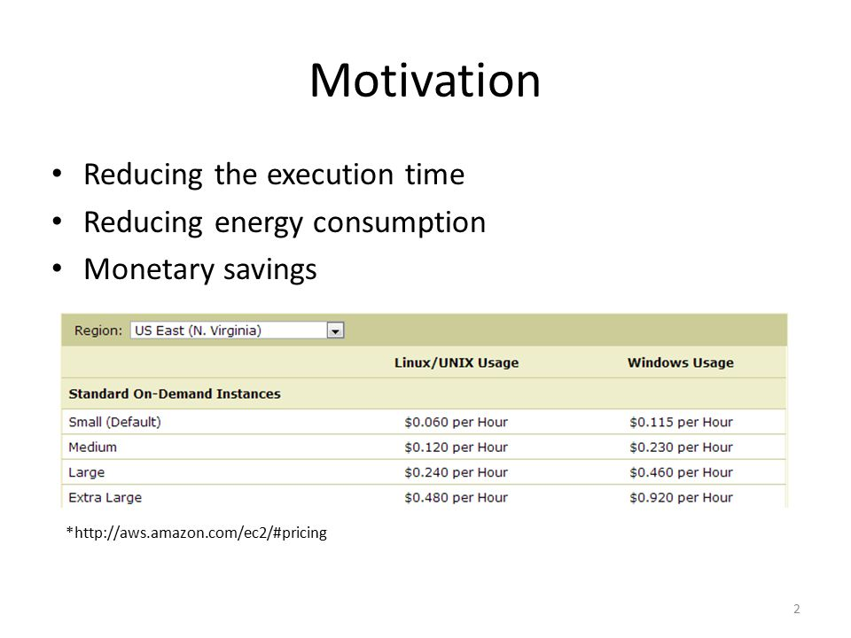 Motivation 2 Reducing the execution time Reducing energy consumption Monetary savings *http://aws.amazon.com/ec2/#pricing