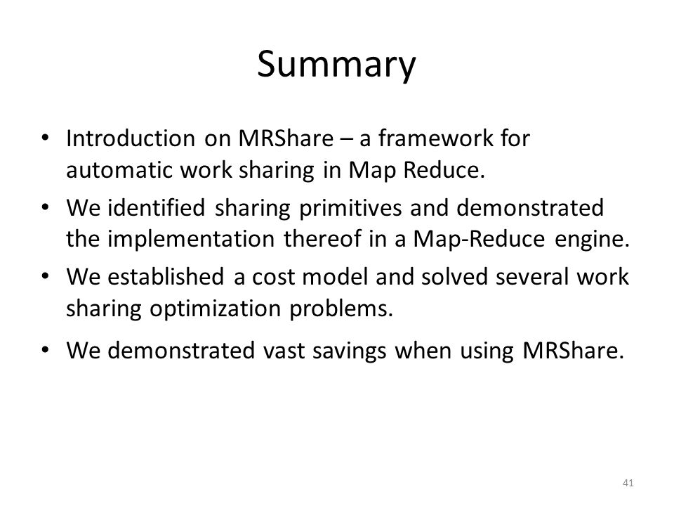 Summary Introduction on MRShare – a framework for automatic work sharing in Map Reduce.