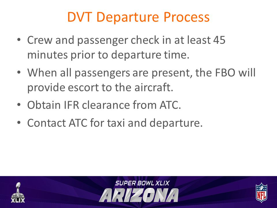DVT Departure Process Crew and passenger check in at least 45 minutes prior to departure time.