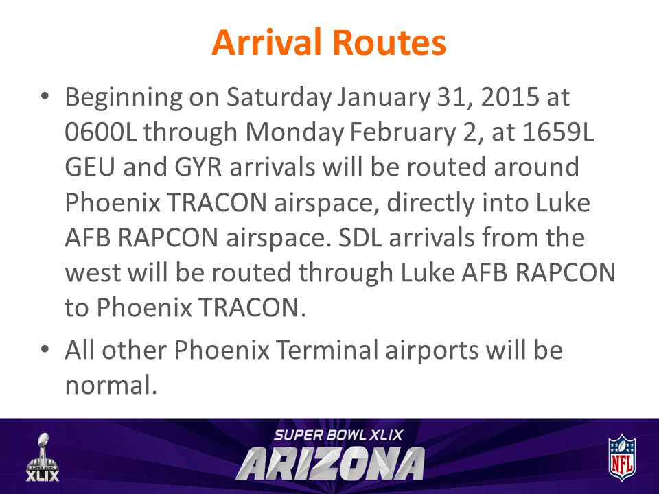 Arrival Routes Beginning on Saturday January 31, 2015 at 0600L through Monday February 2, at 1659L GEU and GYR arrivals will be routed around Phoenix TRACON airspace, directly into Luke AFB RAPCON airspace.