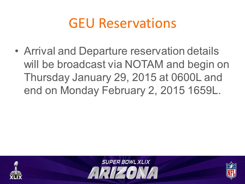 GEU Reservations Arrival and Departure reservation details will be broadcast via NOTAM and begin on Thursday January 29, 2015 at 0600L and end on Monday February 2, 2015 1659L.