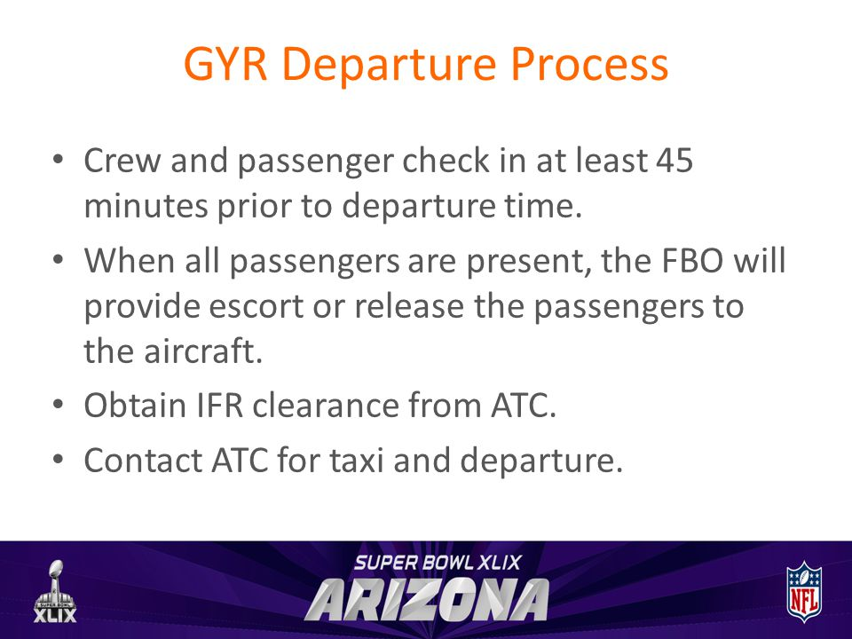 GYR Departure Process Crew and passenger check in at least 45 minutes prior to departure time.