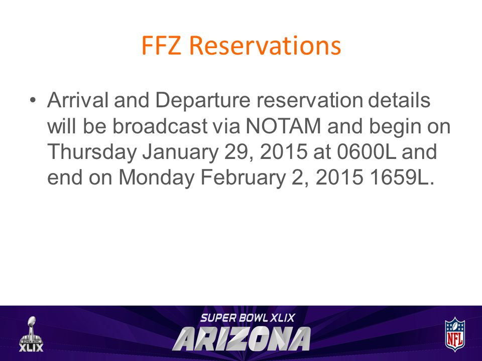 FFZ Reservations Arrival and Departure reservation details will be broadcast via NOTAM and begin on Thursday January 29, 2015 at 0600L and end on Monday February 2, 2015 1659L.