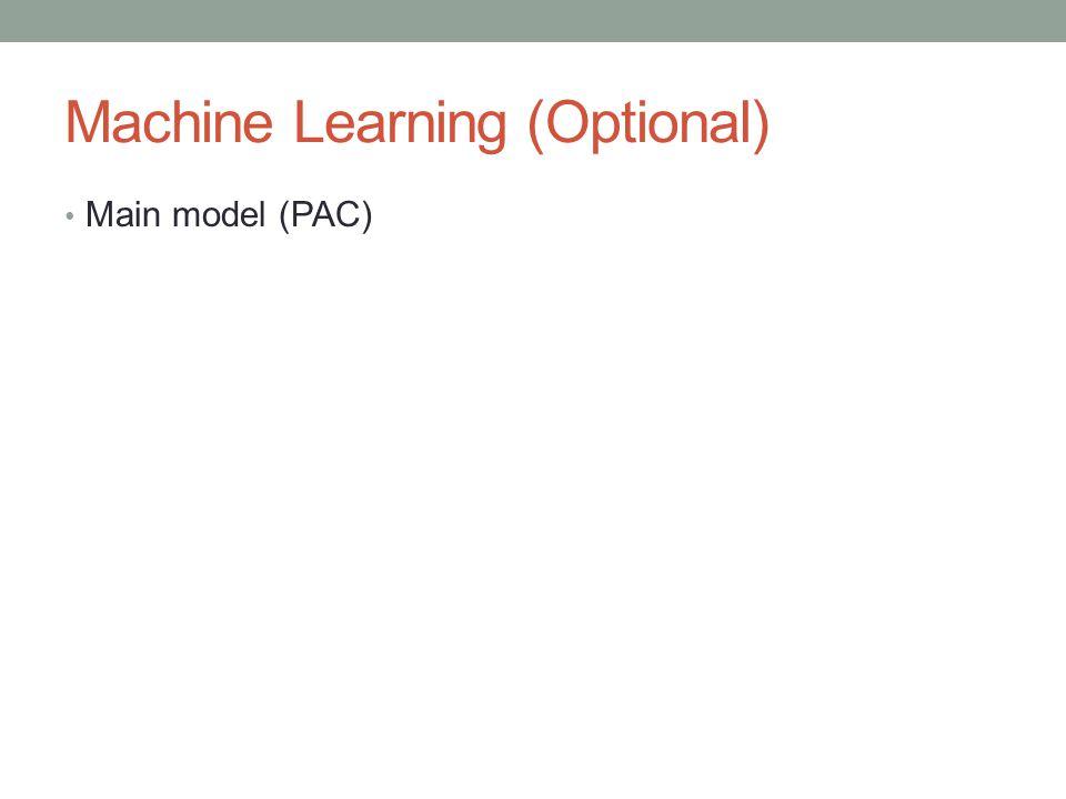 Machine Learning (Optional) Main model (PAC)