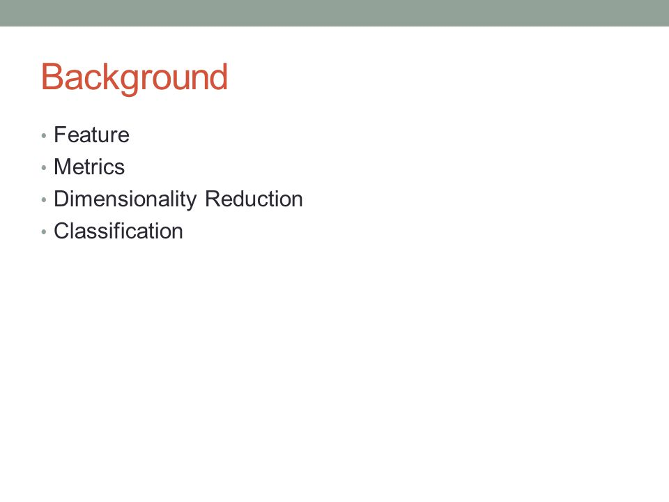 Background Feature Metrics Dimensionality Reduction Classification