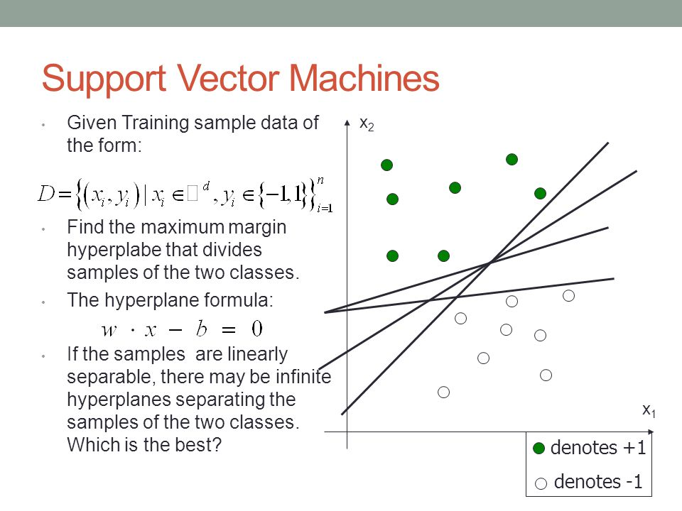 Support Vector Machines Given Training sample data of the form: Find the maximum margin hyperplabe that divides samples of the two classes.