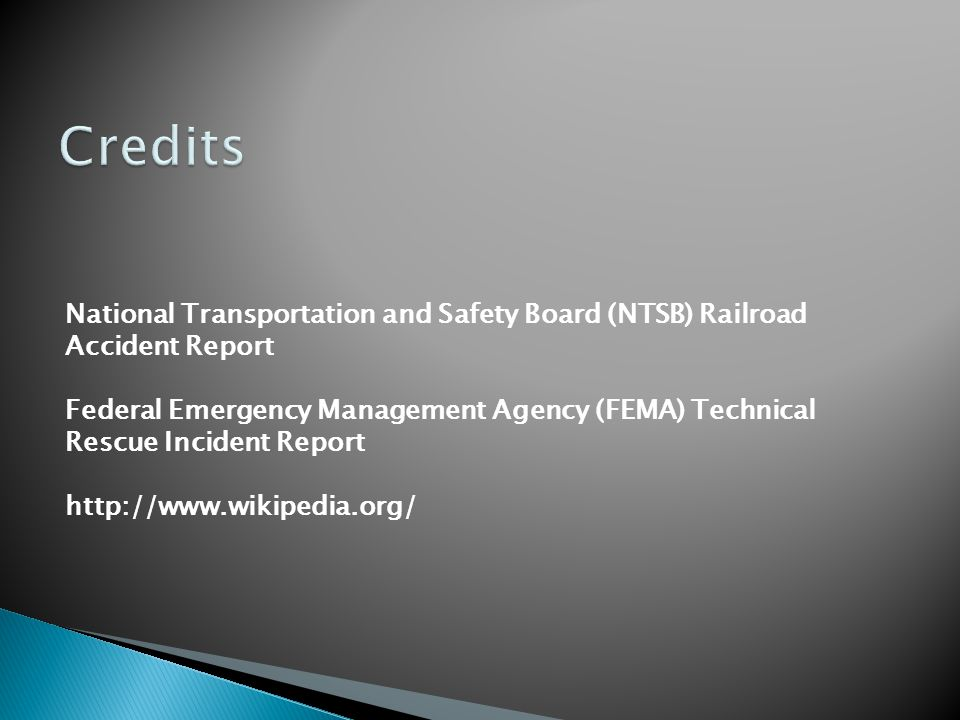 National Transportation and Safety Board (NTSB) Railroad Accident Report Federal Emergency Management Agency (FEMA) Technical Rescue Incident Report http://www.wikipedia.org/