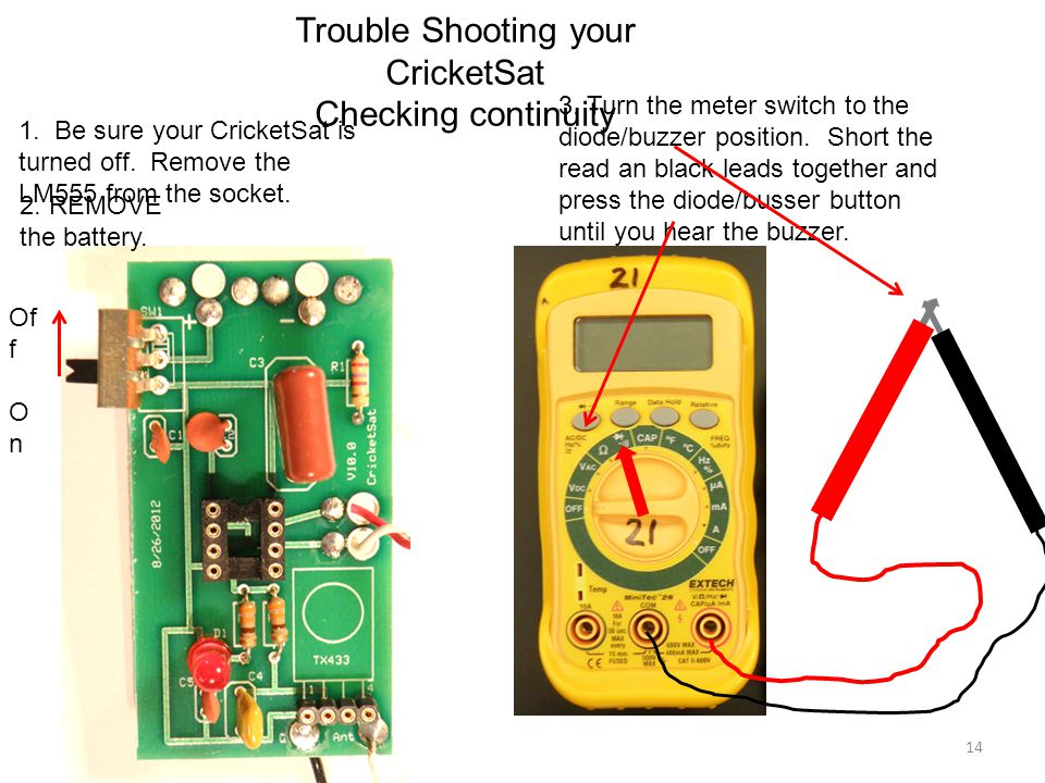 1. Be sure your CricketSat is turned off. Remove the LM555 from the socket. 3. Turn the meter switch to the diode/buzzer position. Short the read an b
