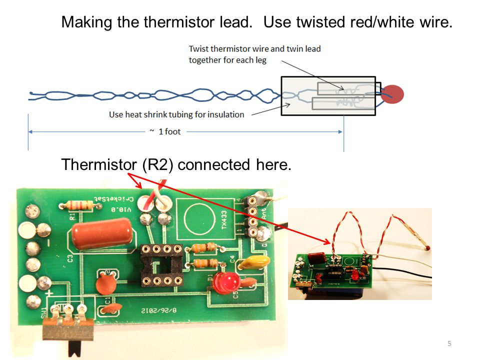 Making the thermistor lead. Use twisted red/white wire. Thermistor (R2) connected here. 5