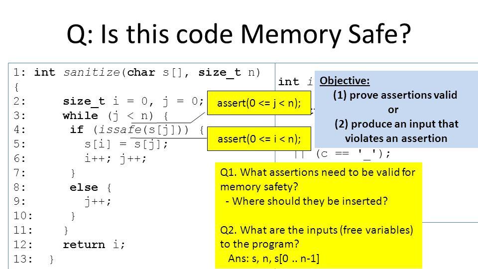 int issafe(char c) { return ('a' <= c && c <= 'z') || ('0' <= c && c <= '9') || (c == '_'); } 1: int sanitize(char s[], size_t n) { 2: size_t i = 0, j