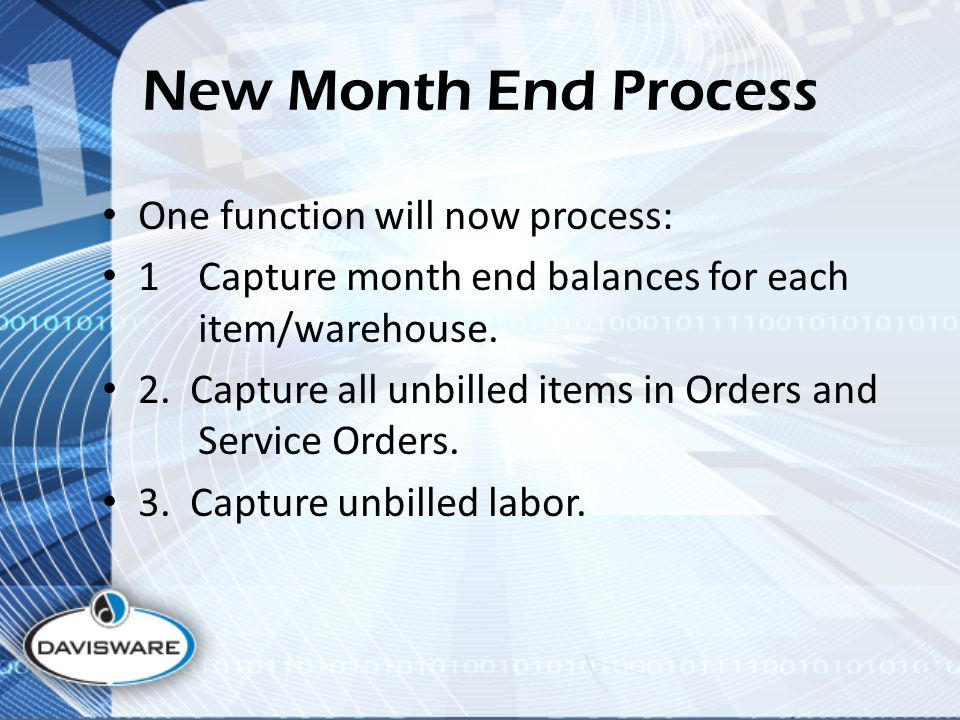 New Month End Process One function will now process: 1Capture month end balances for each item/warehouse.