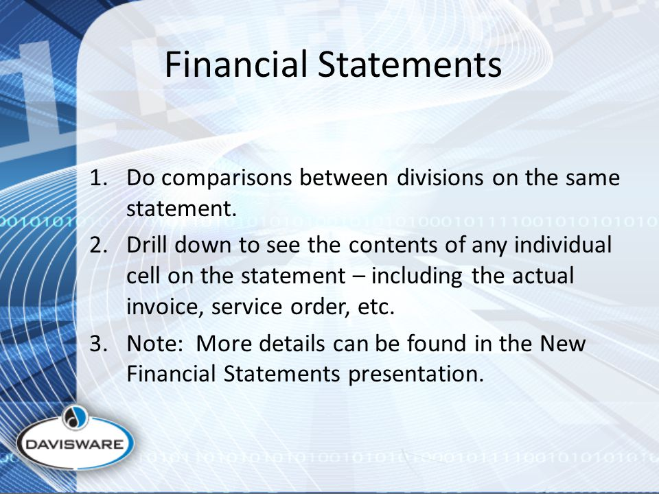 Financial Statements 1.Do comparisons between divisions on the same statement.