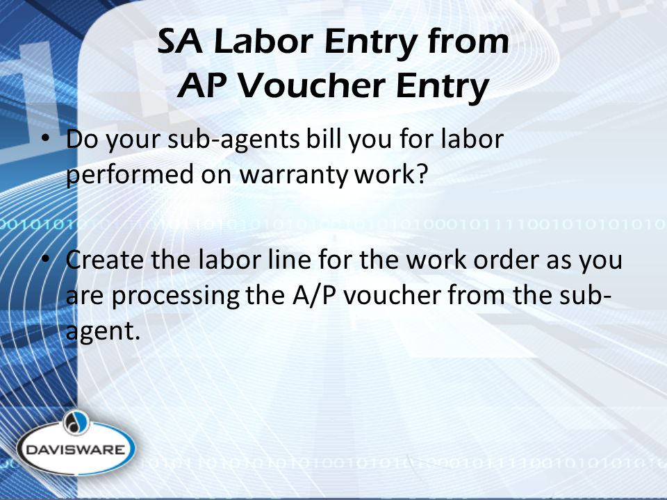 SA Labor Entry from AP Voucher Entry Do your sub-agents bill you for labor performed on warranty work.