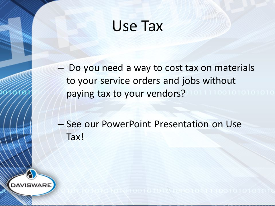 Use Tax – Do you need a way to cost tax on materials to your service orders and jobs without paying tax to your vendors.
