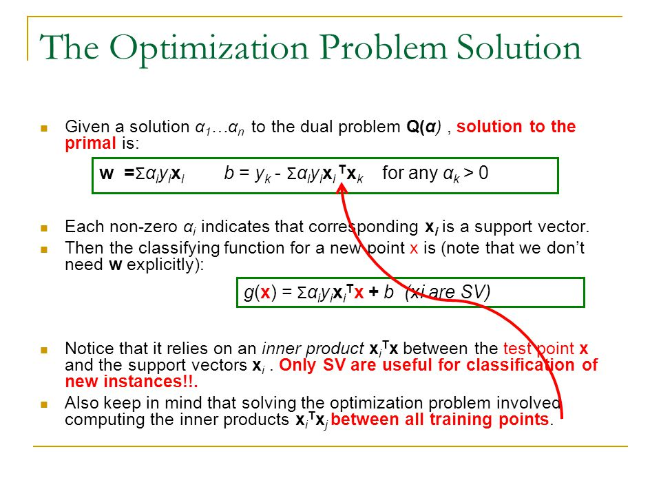 The Optimization Problem Solution Given a solution α 1 …α n to the dual problem Q(α), solution to the primal is: Each non-zero α i indicates that corr