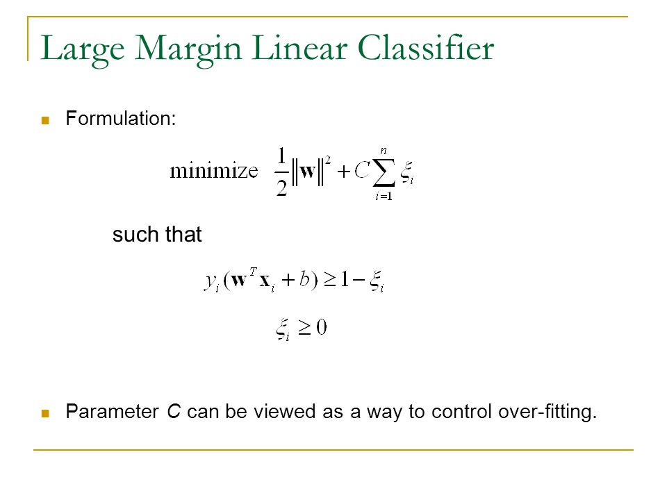 Large Margin Linear Classifier Formulation: such that Parameter C can be viewed as a way to control over-fitting.