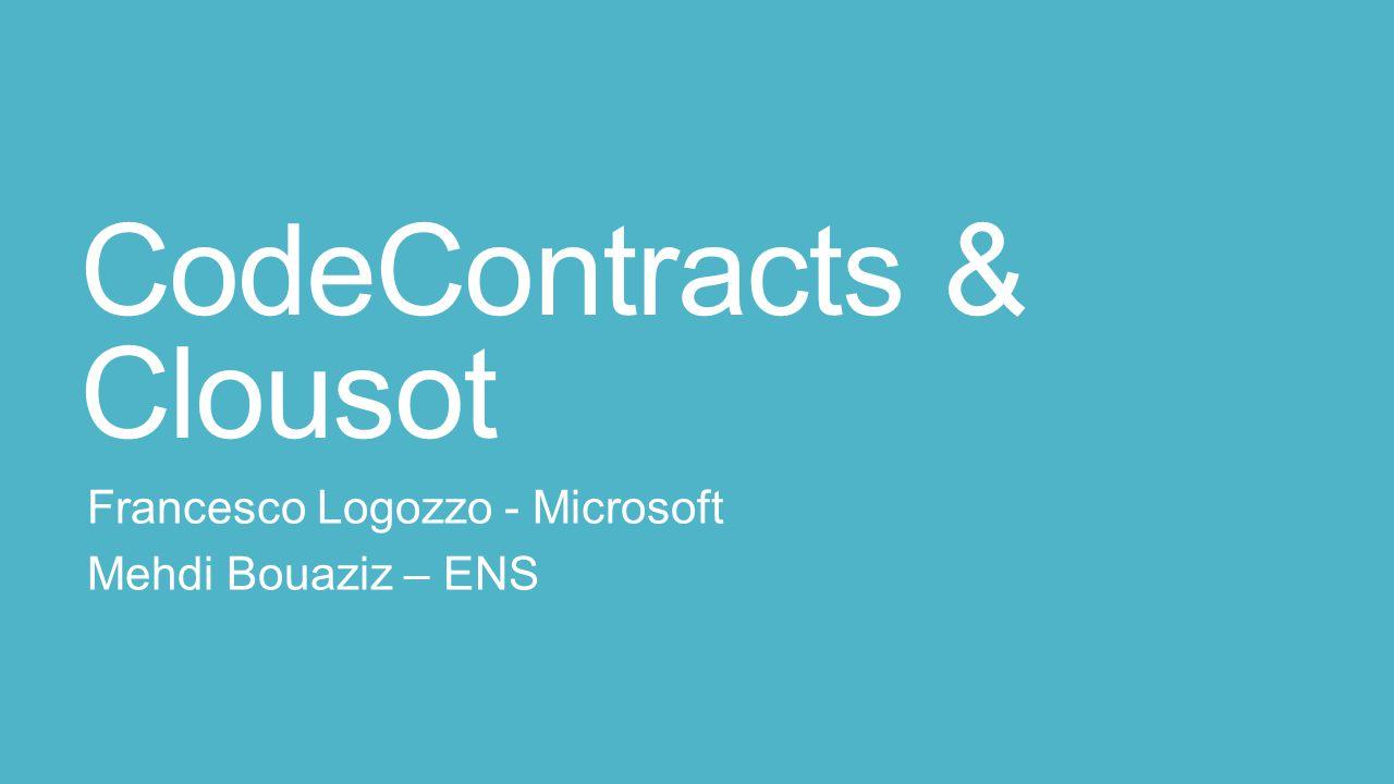 CodeContracts & Clousot Francesco Logozzo - Microsoft Mehdi Bouaziz – ENS