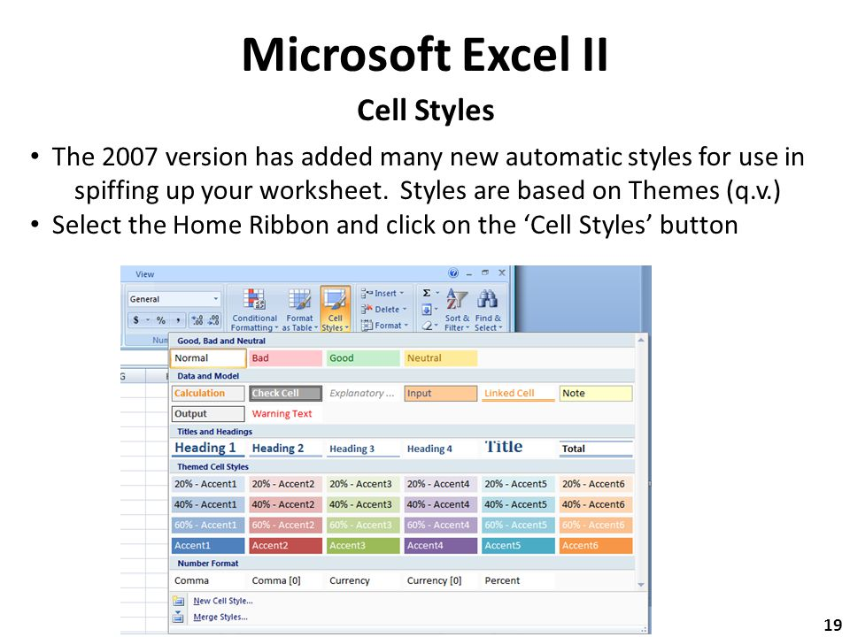 Microsoft Excel II Cell Styles The 2007 version has added many new automatic styles for use in spiffing up your worksheet.
