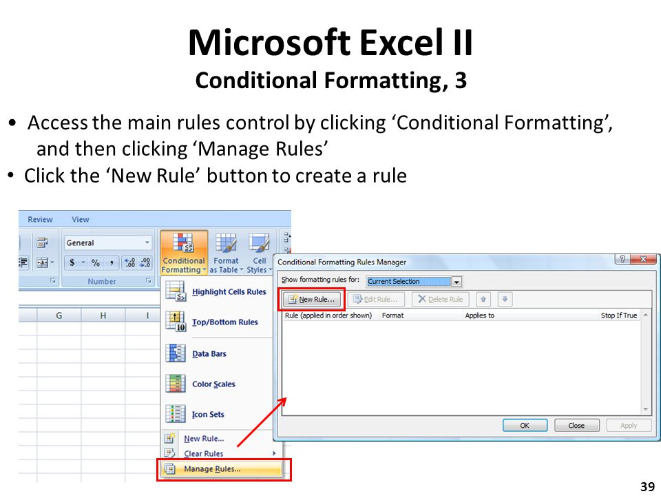Microsoft Excel II Conditional Formatting, 3 Access the main rules control by clicking 'Conditional Formatting', and then clicking 'Manage Rules' Click the 'New Rule' button to create a rule 39