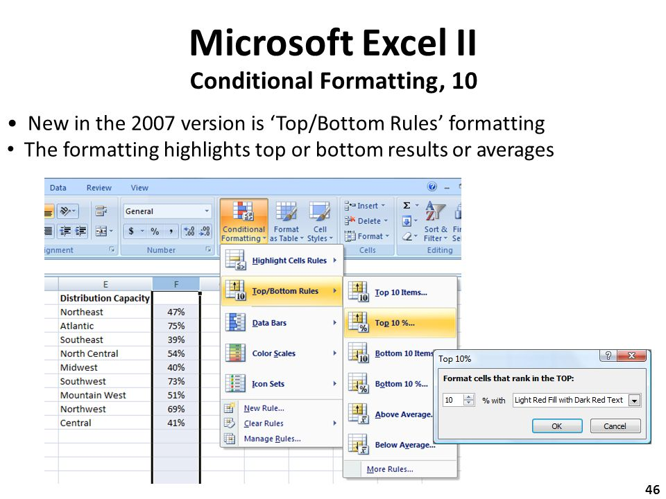 Microsoft Excel II Conditional Formatting, 10 New in the 2007 version is 'Top/Bottom Rules' formatting The formatting highlights top or bottom results or averages 46