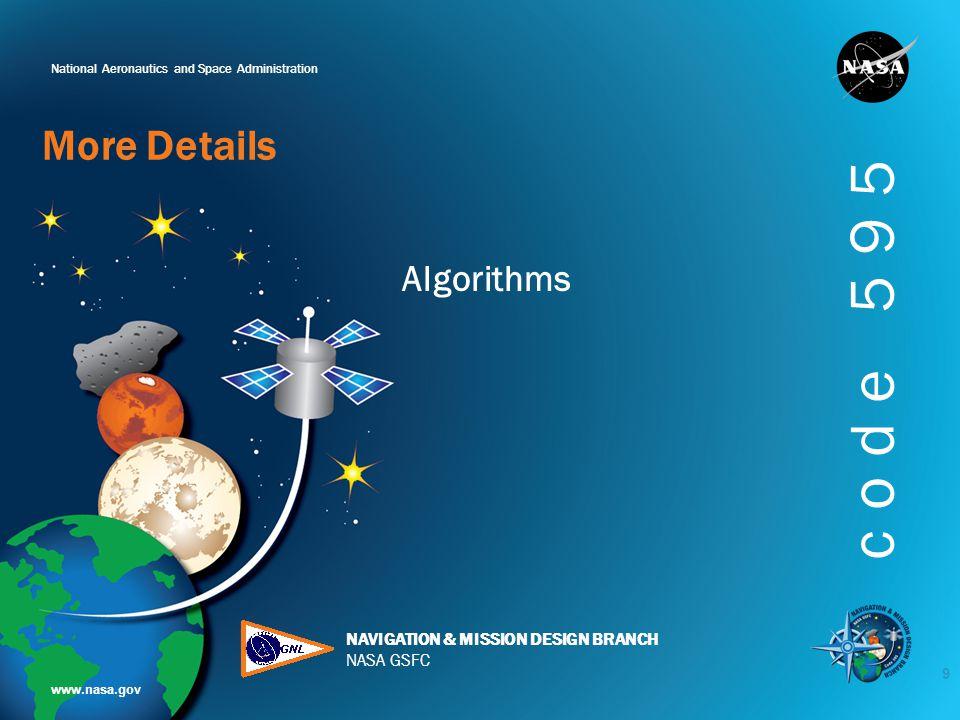 National Aeronautics and Space Administration www.nasa.gov NAVIGATION & MISSION DESIGN BRANCH NASA GSFC code 595 Algorithms More Details 9