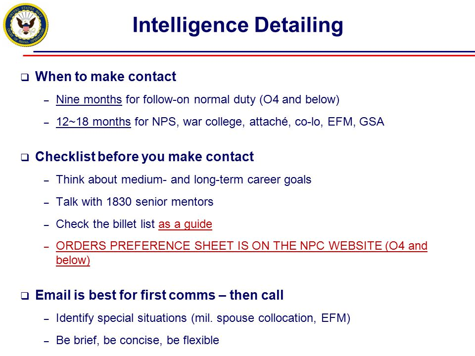 Intelligence Detailing  When to make contact – Nine months for follow-on normal duty (O4 and below) – 12~18 months for NPS, war college, attaché, co-