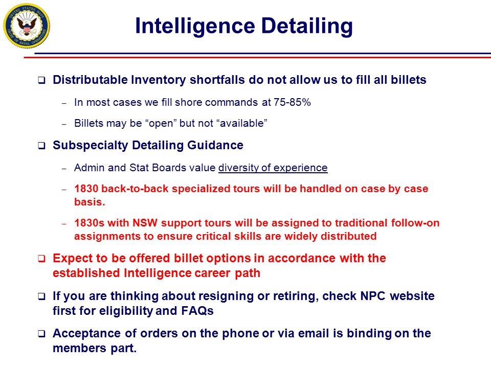 Intelligence Detailing  Distributable Inventory shortfalls do not allow us to fill all billets – In most cases we fill shore commands at 75-85% – Bil