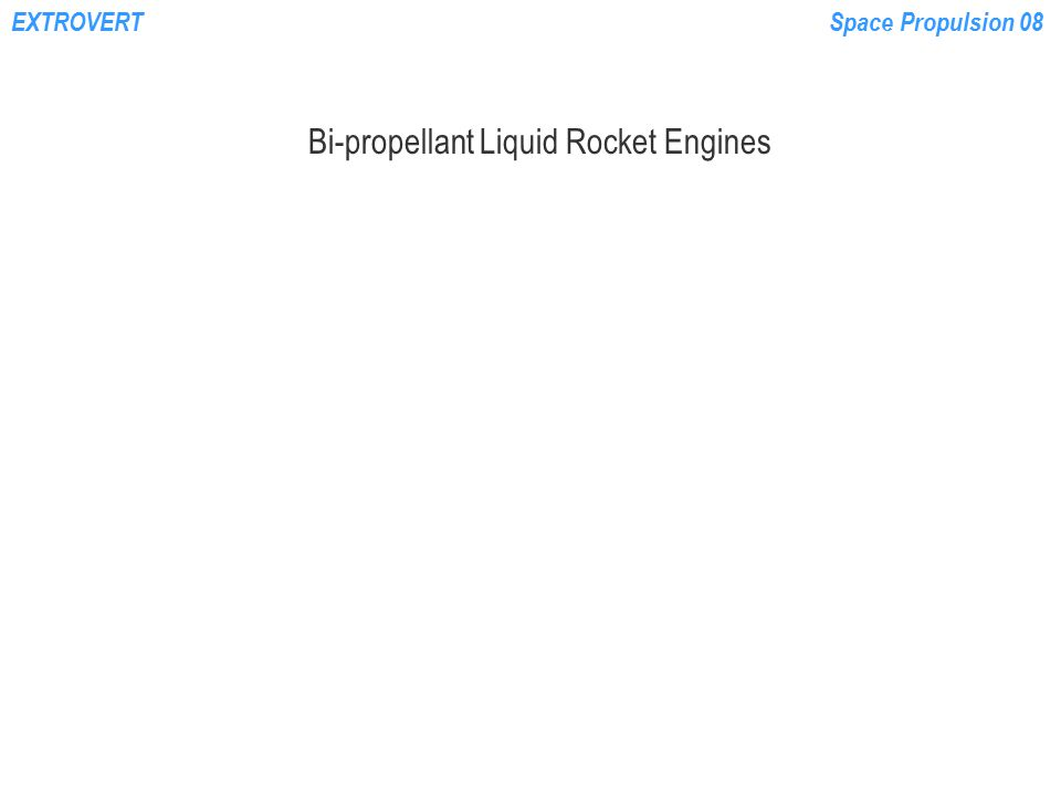 EXTROVERTSpace Propulsion 08 http://faculty.erau.edu/ericksol/courses/ms603/spaceflight.html Staged-Combustion A pre-burner is used to vaporize all of the fuel – the residual fuel-rich gas drives the turbine and then is directed to the main chamber Example: SSME (LOX/LH 2 )