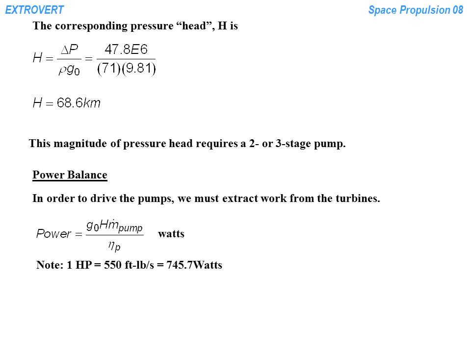 "EXTROVERTSpace Propulsion 08 The corresponding pressure ""head"", H is This magnitude of pressure head requires a 2- or 3-stage pump. Power Balance In o"
