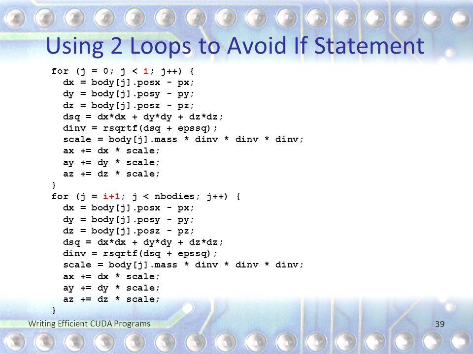 Using 2 Loops to Avoid If Statement for (j = 0; j < i; j++) { dx = body[j].posx - px; dy = body[j].posy - py; dz = body[j].posz - pz; dsq = dx*dx + dy