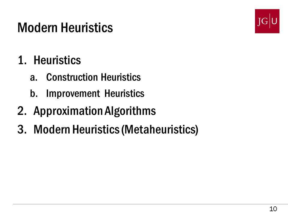 10 Modern Heuristics 1.Heuristics a.Construction Heuristics b.Improvement Heuristics 2.Approximation Algorithms 3.Modern Heuristics (Metaheuristics)